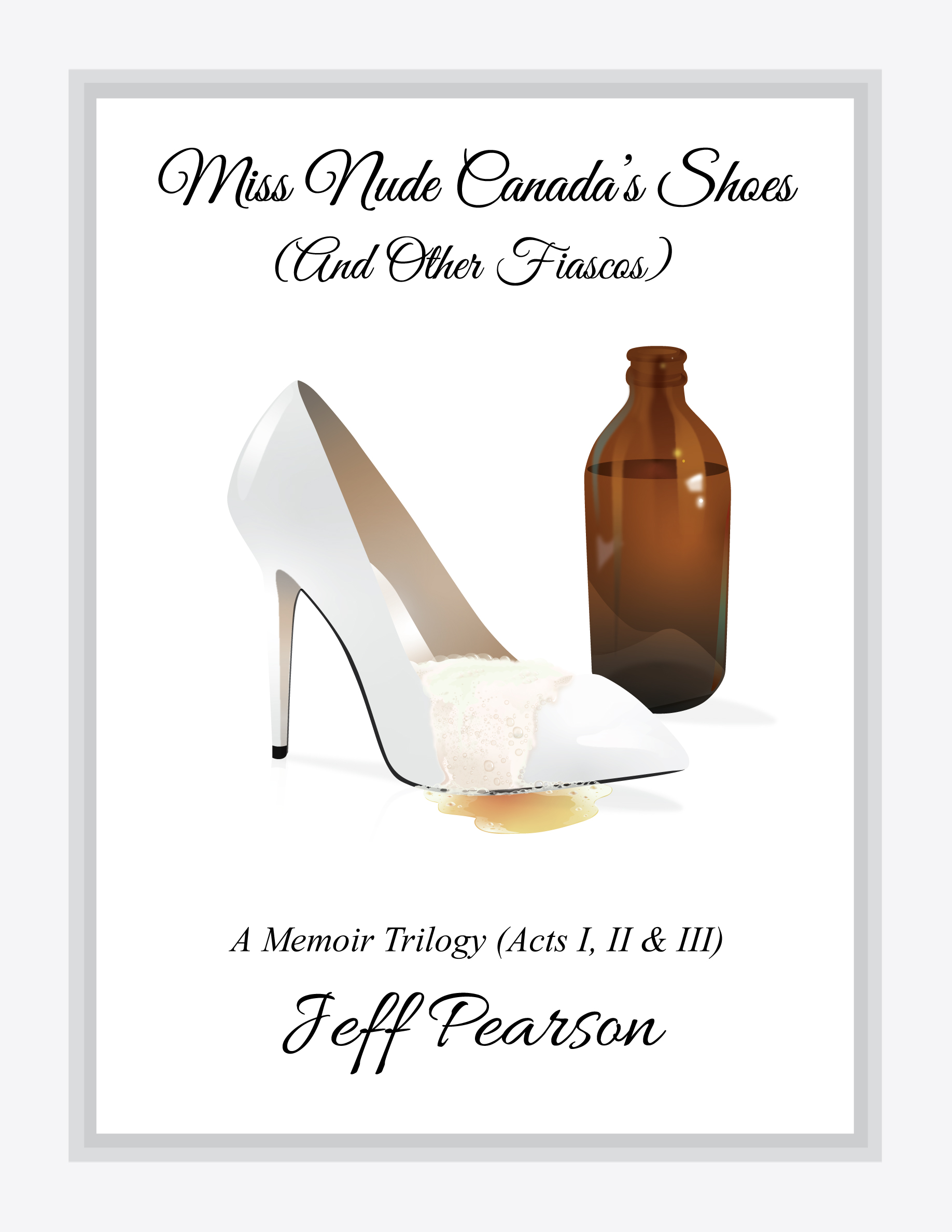 Jeff Pearson memoir ebook - Miss Nude Canada's Shoes & Other Fiascos